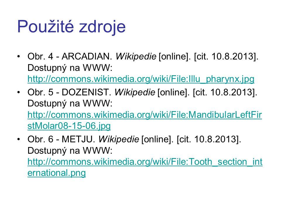 Použité zdroje Obr. 4 - ARCADIAN. Wikipedie [online]. [cit. 10.8.2013]. Dostupný na WWW: http://commons.wikimedia.org/wiki/File:Illu_pharynx.jpg.
